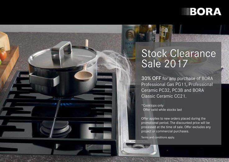 SAVE 30% OFF selected BORA - Cooktops*  Purchase a BORA Professional Gas Cooktop - PG11 and receive 30% OFF = $899.70*  Purchase a BORA Professional Ceramic Cooktop - PC32 and receive 30% OFF = $599.70*  Purchase a BORA Classic Ceramic Cooktop - CC21 and receive 30% OFF = $389.70* - T's & C's apply!