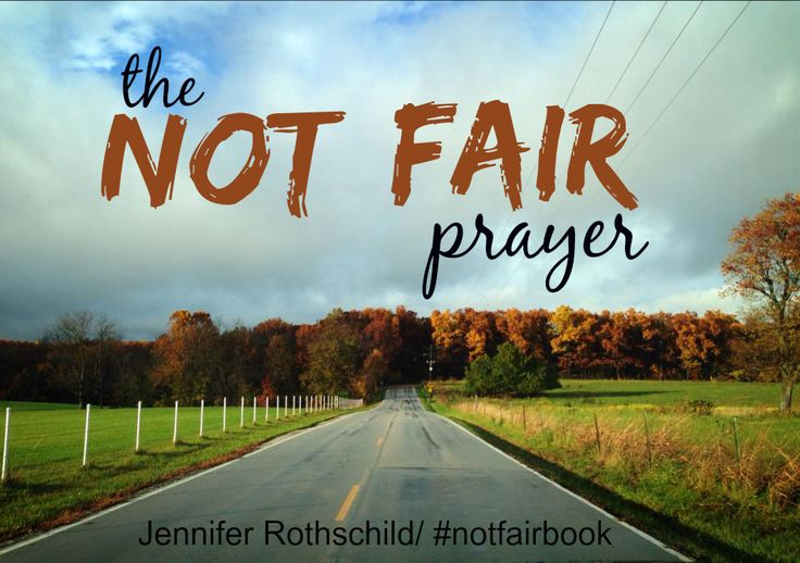 """This is Great – THE NOT FAIR PRAYER. Here are four ways to pray when you're stuck in a rut and feel God just isn't fair. She calls it the """"Not Fair Prayer"""". These four prayers will result in choices you can make and actions you can take. They are easy to remember and can be repeated in prayer as many times a day as you need."""
