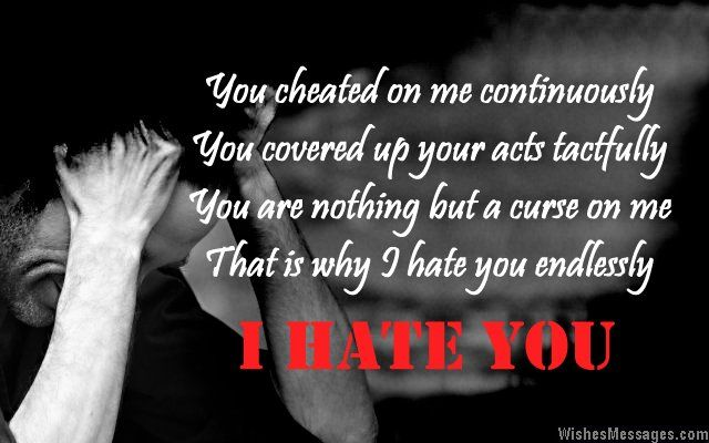 You cheated on me continuously You covered up your acts tactfully You are nothing but a curse on me That is why I hate you endlessly via WishesMessages.com