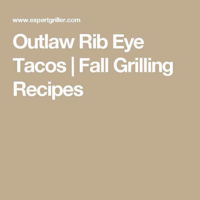 Outlaw Rib Eye Tacos   Fall Grilling Recipes