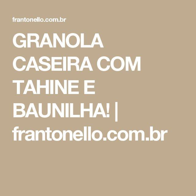 GRANOLA CASEIRA COM TAHINE E BAUNILHA! | frantonello.com.br