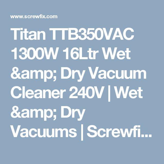 Titan TTB350VAC 1300W 16Ltr Wet & Dry Vacuum Cleaner 240V   Wet & Dry Vacuums   Screwfix.com