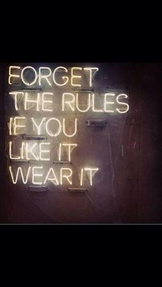 """""""Forget The Rules If You Like It Wear """"  Couldn't agree more! #FashionQuote"""