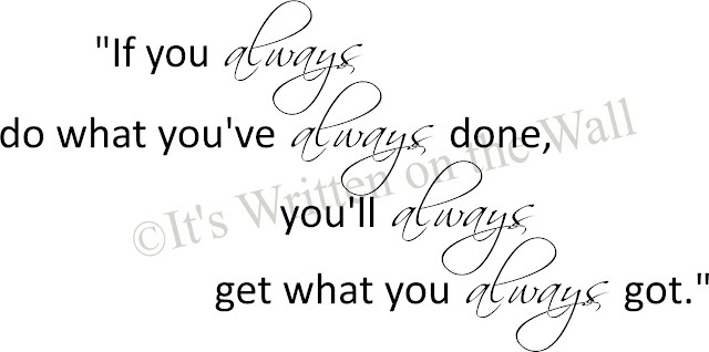 If you always do what you've always done, . . .: Favorite Places, Inspirational Things, Truth, Inspiration Motivation, Inspirational Quotes, Favorite Quotes, It S True, Design