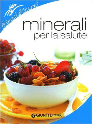 """Minerali per la salute"", Firenze, Giunti Demetra, 2012. http://www.fabionocentini.it"