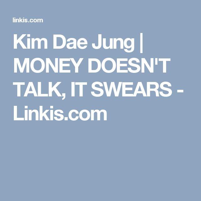 Kim Dae Jung   MONEY DOESN'T TALK, IT SWEARS - Linkis.com