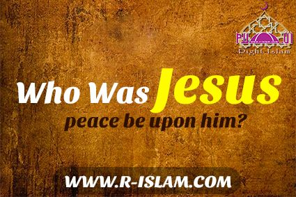 Who Was Jesus - peace be upon him http://www.r-islam.com/en/religions-and-beliefs/christianity/1032-who-was-jesus-peace-be-upon-him   is jesus god, jesus is god, god and jesus, god jesus, jesus and god, was jesus god, is jesus christ god, is jesus really god, how is jesus god, god jesus Christ, is jesus real, was jesus real, jesus real name, jesus is real, jesus words, jesus last words, words of jesus, jesus words only, words from jesus, words of jesus Christ, history of jesus Christ