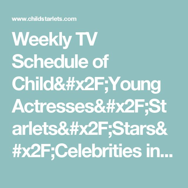 Weekly TV Schedule of Child/Young Actresses/Starlets/Stars/Celebrities in Film and Television - CHILDSTARLETS.COM
