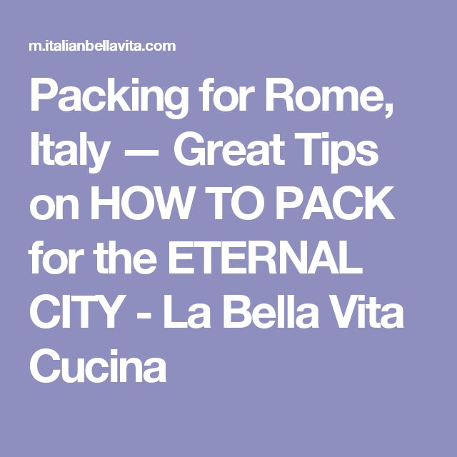 Packing for Rome, Italy — Great Tips on HOW TO PACK for the ETERNAL CITY - La Bella Vita Cucina