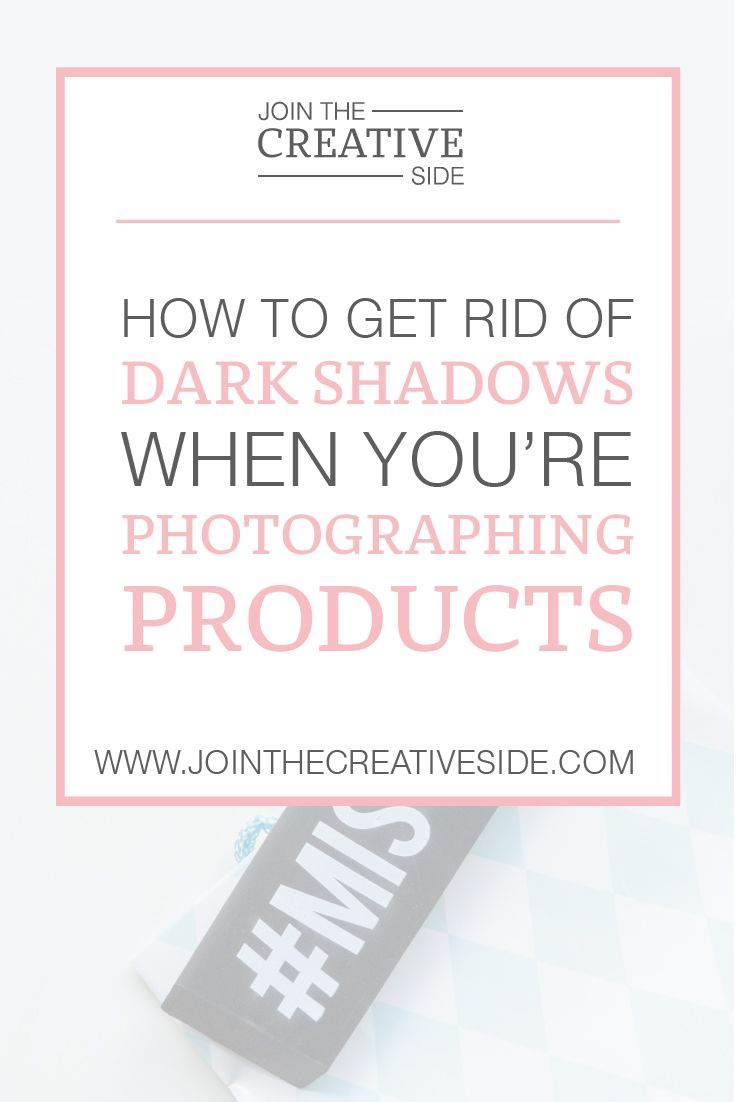 How to get rid of dark shadows when you're photographing products