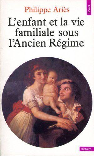 L'Enfant et la vie familiale sous l'Ancien Régime de Philippe Ariès http://www.amazon.fr/dp/2020042355/ref=cm_sw_r_pi_dp_pKi6ub1ES059F