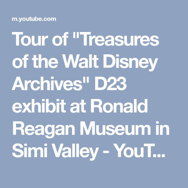 """Tour of """"Treasures of the Walt Disney Archives"""" D23 exhibit at Ronald Reagan Museum in Simi Valley - YouTube"""