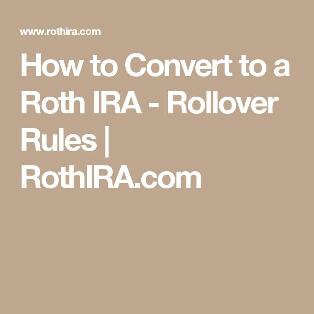 How to Convert to a Roth IRA - Rollover Rules   RothIRA.com