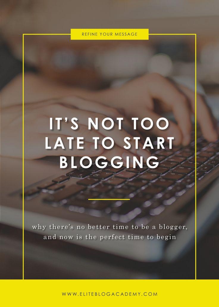It's Not Too Late to Start #Blogging I Elite Blog Academy | Start Blogging | How to Start a Profitable Blog | Reasons to Start Blogging Today | How to Make #Money Blogging | Blogging 101