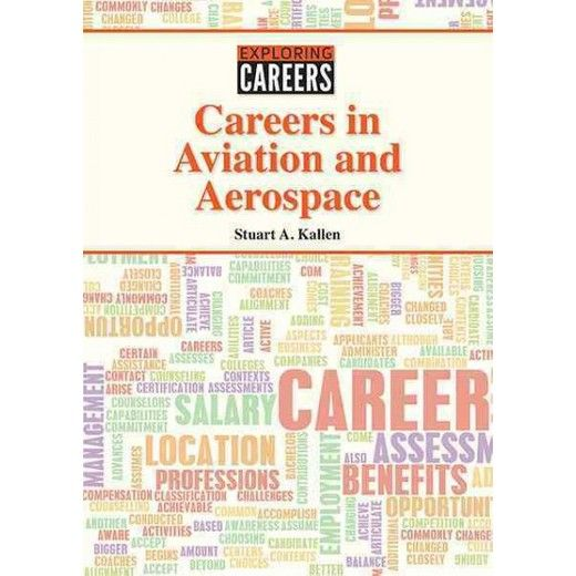 Careers in Aviation and Aerospace by Stuart A. Kallen. More than 39,000 aviation and aerospace jobs were created in 2016, and they paid almost twice the national average. Careers in Aviation and Aerospace provides comments from industry leaders, job statistics and forecasts, and realistic descriptions about aerospace and aviation jobs for engineers, pilots, meteorologists, planetary scientists, and even astronauts.