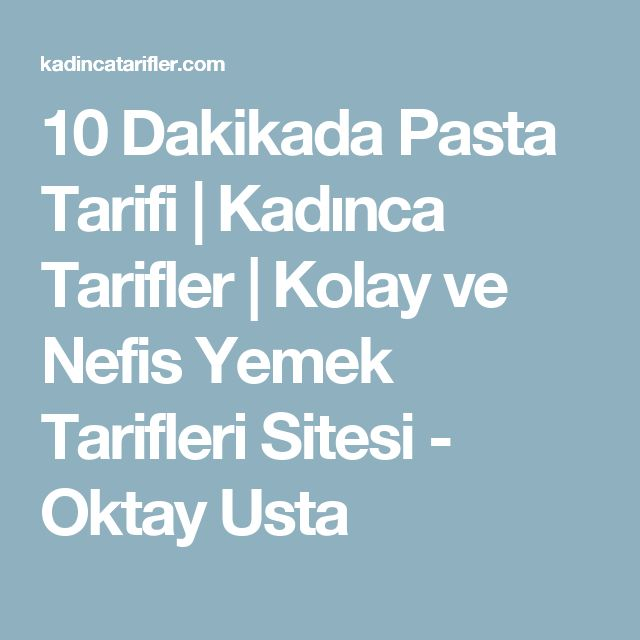 10 Dakikada Pasta Tarifi | Kadınca Tarifler | Kolay ve Nefis Yemek Tarifleri Sitesi - Oktay Usta