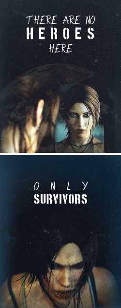 "Tomb Raider - ""There are no HEROES here, only SURVIVORS"""