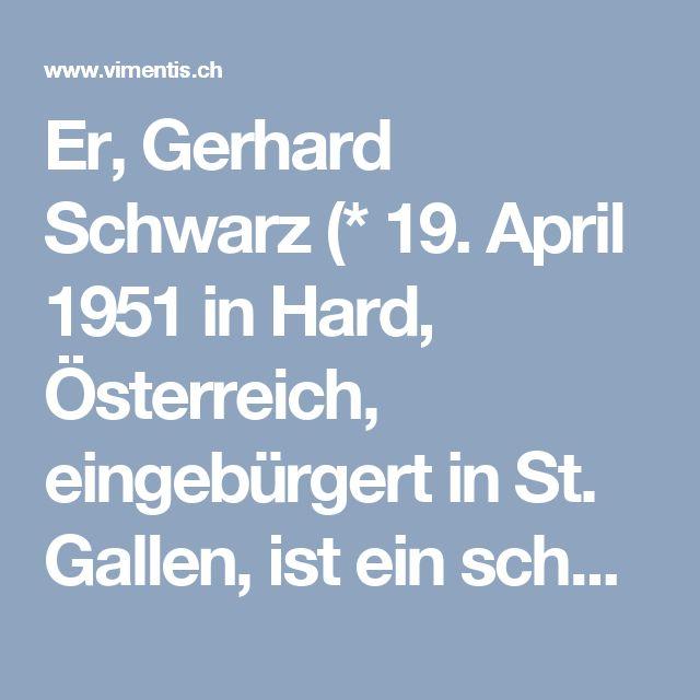 """Er,  Gerhard Schwarz (* 19. April 1951 in Hard, Österreich, eingebürgert in St. Gallen, ist ein schweizerisch-österreichischer Publizist und Autor. Er war von 2010 bis 2016 Direktor der liberalen Denkfabrik Avenir Suisse . Zuvor war er von 1981 bis 2010 Wirtschaftsredaktor der """"Neuen Zürcher Zeitung"""", von 2008 bis 2010 auch deren stellvertretender Chefredaktor  bleibt berechnend im vagen. Vimentis Dialog"""