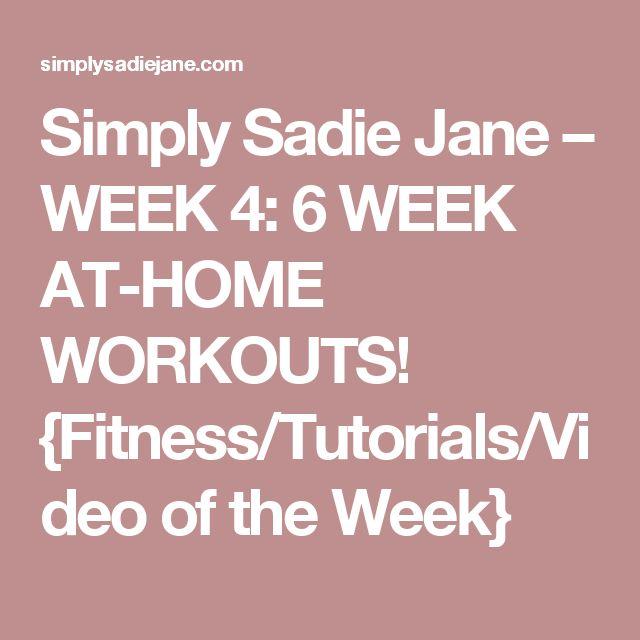 Simply Sadie Jane – WEEK 4: 6 WEEK AT-HOME WORKOUTS! {Fitness/Tutorials/Video of the Week}