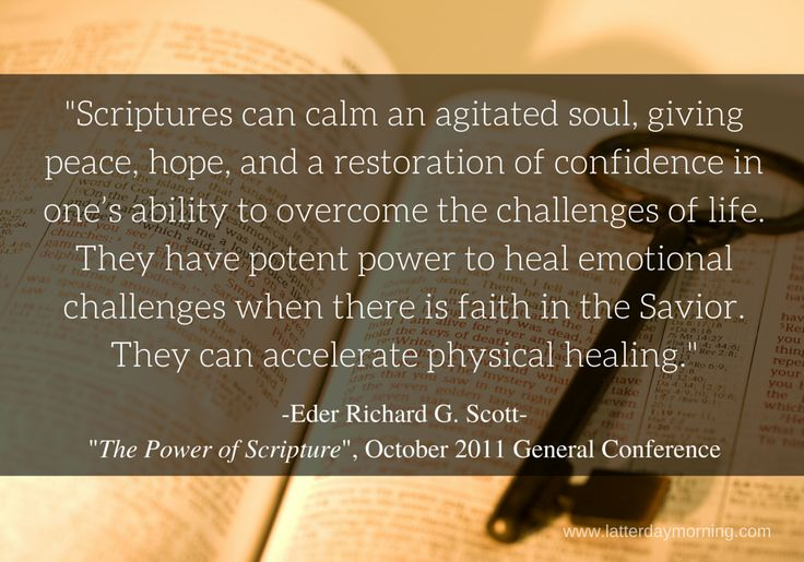 """Scriptures http://lds.org/scriptures can calm an agitated soul, giving peace, hope, and a restoration of confidence in one's ability to overcome the challenges of life. They have potent power to heal emotional challenges when there is faith in the Savior. They can accelerate physical healing."" http://youtu.be/zeA8o-VFdWQ; http://lds.org/general-conference/2011/10/the-power-of-scripture #ShareGoodness"