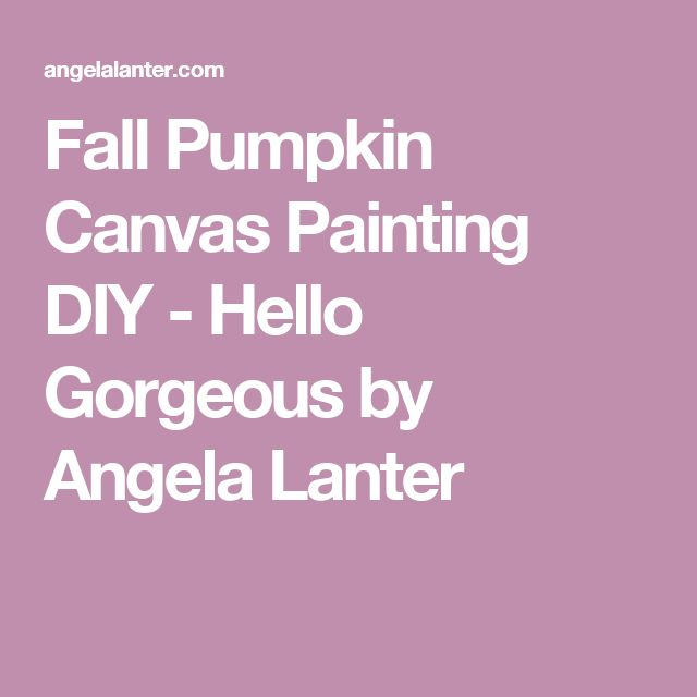 Fall Pumpkin Canvas Painting DIY - Hello Gorgeous by Angela Lanter