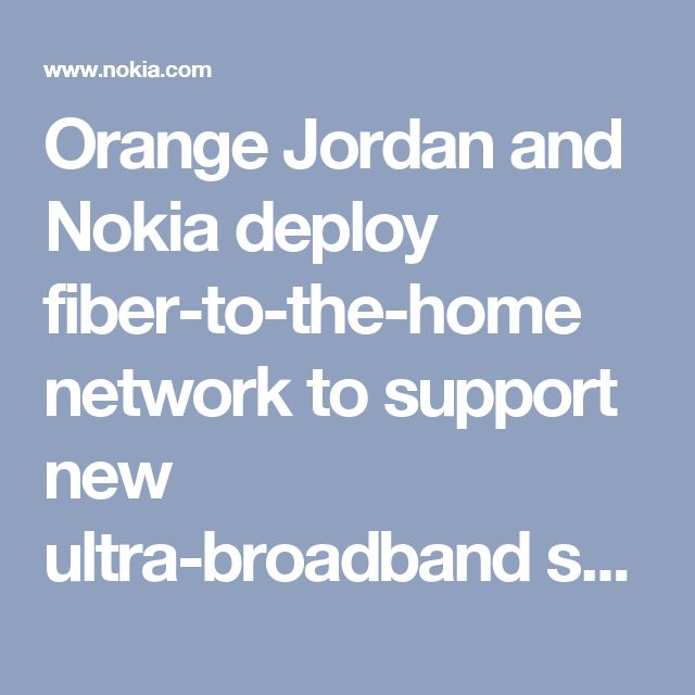 Orange Jordan and Nokia deploy fiber-to-the-home network to support new ultra-broadband services | Nokia