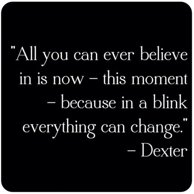 Dexter's quotes. via:dexterquotes on instagram