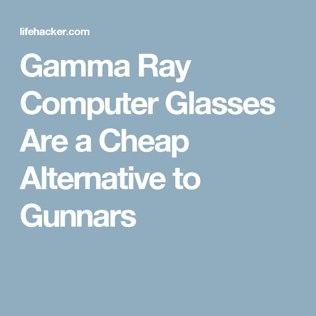 Gamma Ray Computer Glasses Are a Cheap Alternative to Gunnars