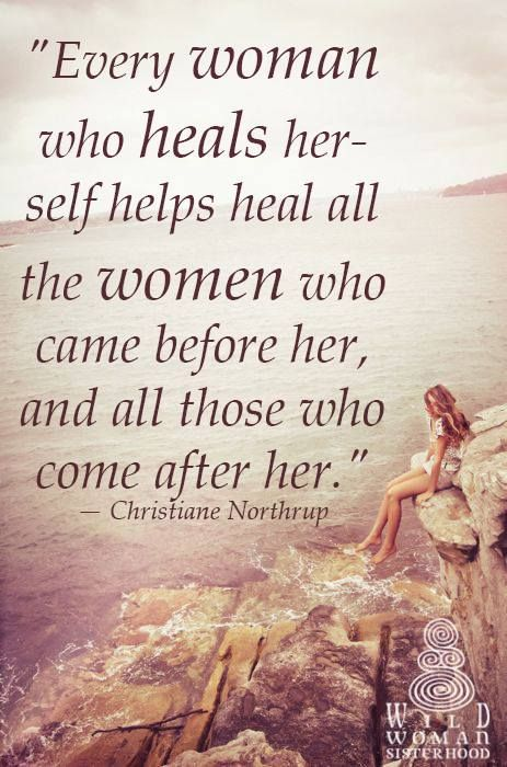 """""""Every woman who heals herself helps heal all the women who came before her and…"""