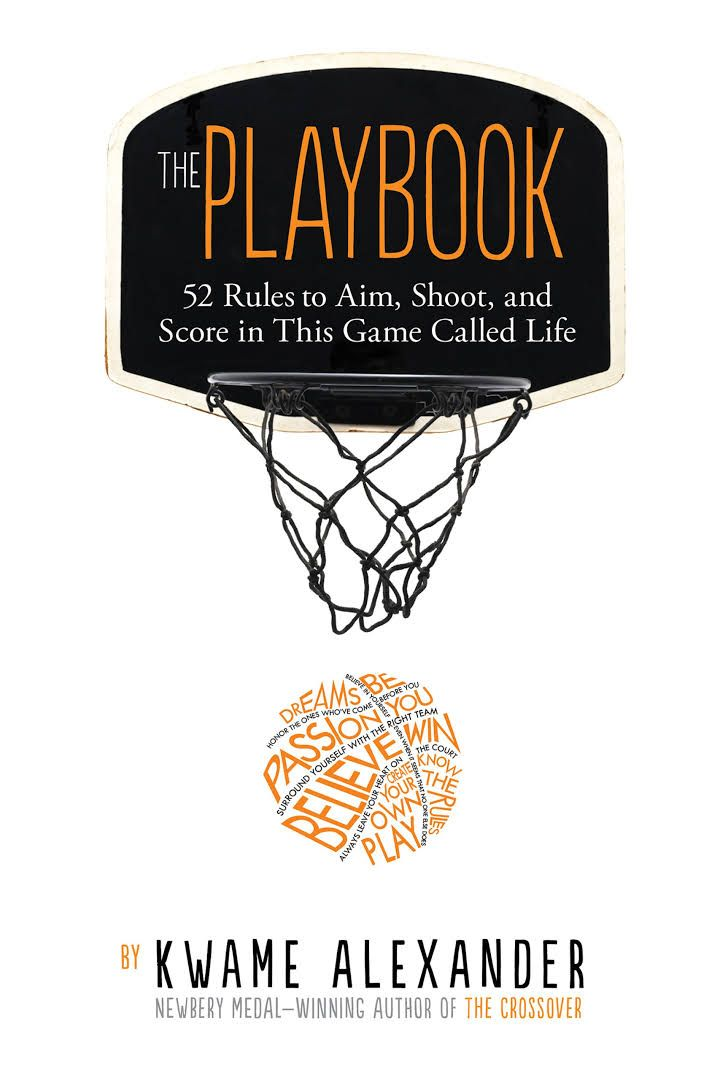 "The Playbook: 52 Rules to Aim, Shoot, and Score in This Game Called Life, by Kwame Alexander; photography by Thai Neave (2017). ""shares poetry and inspiring lessons about the rules of life, as well as uplifting quotes from athletes such as Stephen Curry and Venus Williams and other exemplars like Sonia Sotomayor and Michelle Obama in this motivational and inspirational book just right for graduates of any age and anyone needing a little encouragement."" (Website)"