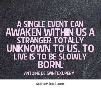 A single event can awaken within us a stranger.A Quote.