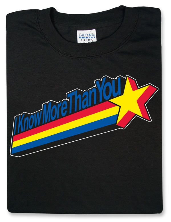 I Know More Than You T-Shirt
