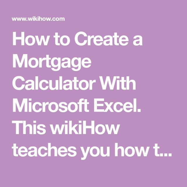 How to Create a Mortgage Calculator With Microsoft Excel. This wikiHow teaches you how to calculate your mortgage-related expenses like interest, monthly payments, and total loan amount using a Microsoft Excel spreadsheet. Once you've done...