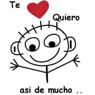 Te quiero, así de mucho!!