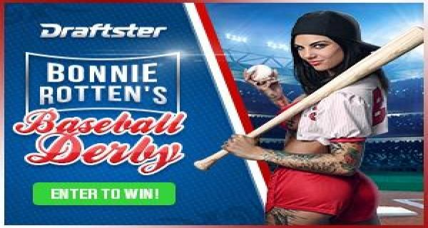 "The worlds #1 adult film star has teamed up with Draftster to give someone a fantasy dream come true with Bonnie Rotten's Baseball Derby. Draftster is giving out $12,500 in cash prizes and the winner an all expenses paid trip for two to Los Angeles to party with Bonnie Rotten front row at a MLB game. Talk about an experience! With your $25 entry fee you are put in the running to have a ""rotten"" good time in the City of Angels with everyone's favorite adult entertainer as well as $2,500 in…"
