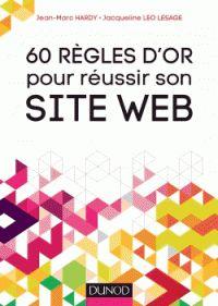 Jean-Marc Hardy et Jacqueline Leo Lesage - 60 règles d'or pour réussir votre site Web.