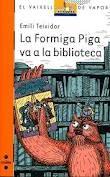 Emili Teixidor. La Formiga Piga. El 1996, l'autor va crear el personatge de la Formiga Piga amb el primer títol de la sèrie, L'amiga més amiga de la Formiga Piga, pel qual va rebre el Premio Nacional de Literatura Infantil y Juvenil. Des d'aleshores, l'èxit de la Formiga Piga no s'ha aturat i el personatge ha complert ja quinze anys amb l'últim títol, La Formiga Piga va a la biblioteca. http://bibliotecabegur.blogspot.com.es/2012/06/la-formiga-piga-perd-el-seu-creador.html
