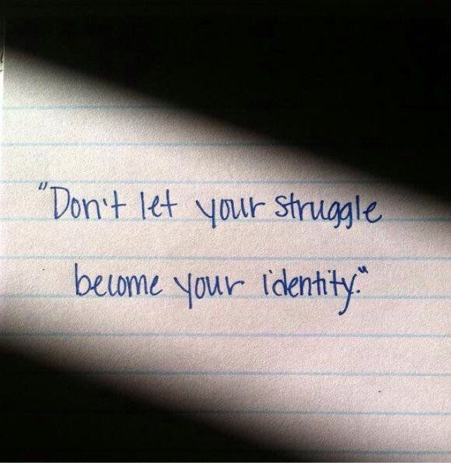 Don't let your struggle become your identity. #quote @quotlr