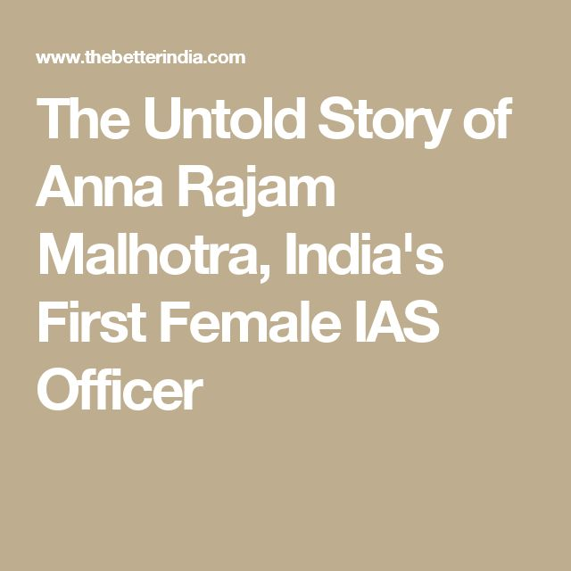 The Untold Story of Anna Rajam Malhotra, India's First Female IAS Officer
