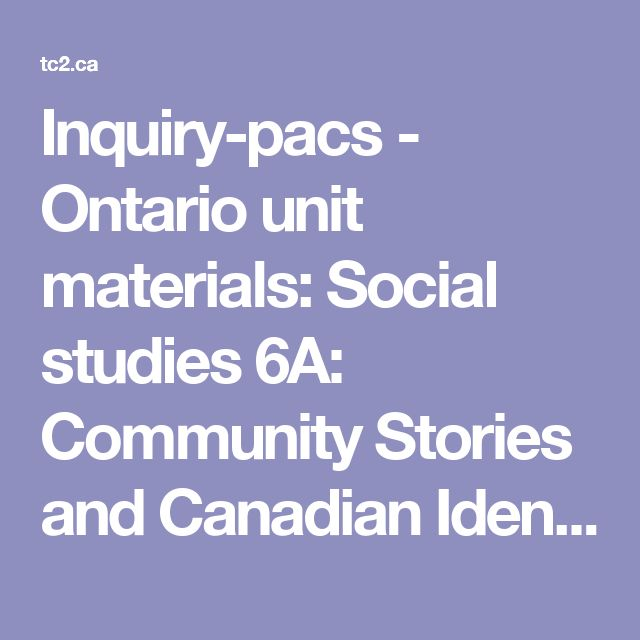 Inquiry-pacs - Ontario unit materials: Social studies 6A: Community Stories and Canadian Identity