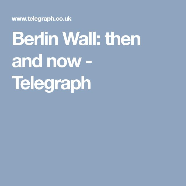 Berlin Wall: then and now - Telegraph