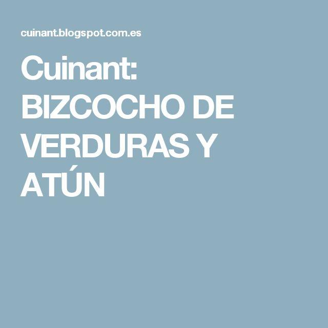 Cuinant: BIZCOCHO DE VERDURAS Y ATÚN