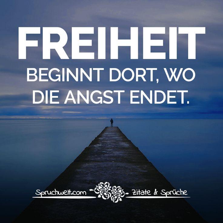 Freiheit beginnt dort, wo die Angst endet - Sprüche