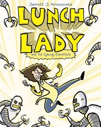 Lunch Lady and the Cyborg Substitute from artist Jarrett Krosoczka. I love the way he simplifies his characters and does his linework