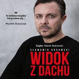 """Sławomir Rogowski, """"Widok z dachu"""", Warszawa 2014. Jedna płyta CD. 10 godz. 45 min. Czyta Marek Bukowski."""