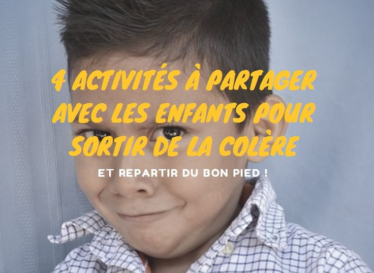 4 activités à partager avec les enfants pour sortir de la colère et repartir du bon pied (à partir de 4 ans)