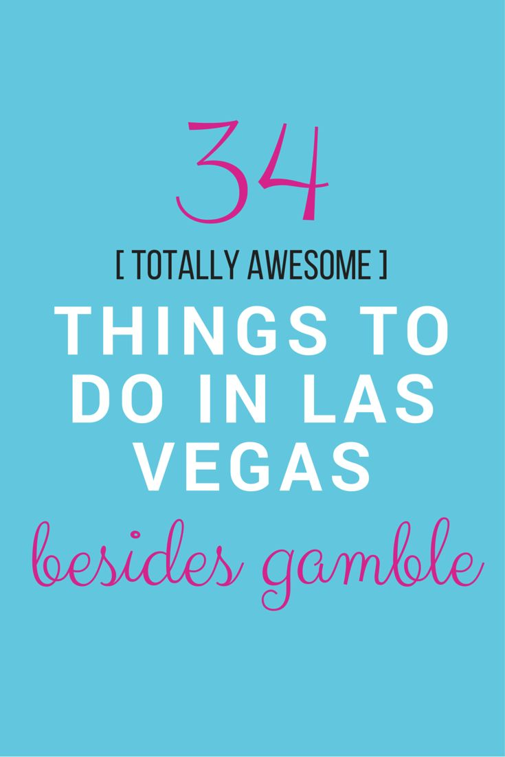 34 rediculously amazing things to do in Las Vegas BESIDES gamble…