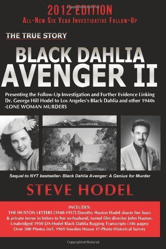 Black Dahlia Avenger II: Presenting the Follow-Up Investigation and Further Evidence Linking Dr. George Hill Hodel to Los Angeles's Black Dahlia and other 1940s- LONE WOMAN MURDERS by Steve Hodel