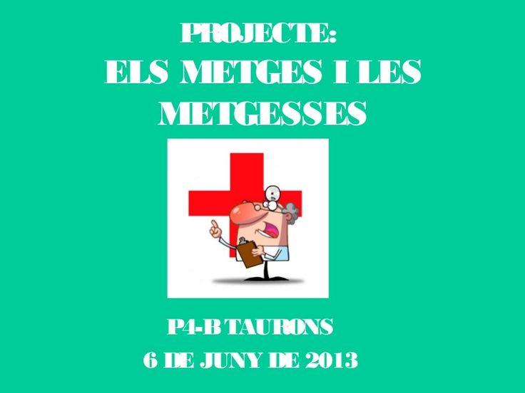 PROJECTE:ELS METGES I LESMETGESSESP4-BTAURONS6 DE JUNY DE 2013