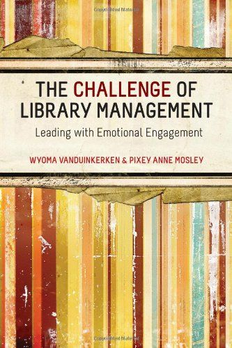 The Challenge of Library Management: Leading With Emotional Engagement by Wyoma vanDuinkerken